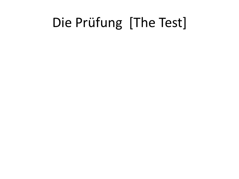 Die Prüfung [The Test]